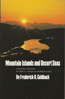 Mountain Islands and Desert Seas:  A Natural History of the U.S.-Mexican Borderlands, Gehlbach, Frederick R.