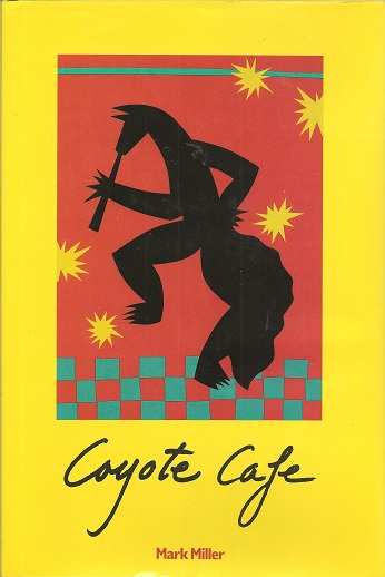 Coyote Cafe:  Foods from the Great Southwest, Recipes from Coyote Cafe, Miller, Mark Charles; Harrison, John; Read, Elizabeth