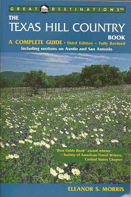 The Texas Hill Country Book:  A Complete Guide, Third Edition, Morris, Eleanor S.