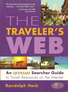 The Traveler's Web:  An Extreme Searcher Guide to Travel Resources on the Internet, Hock, Randolph