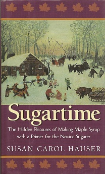 Sugartime:  The Hidden Pleasures of Making Maple Syrup, Hauser, Susan Carol
