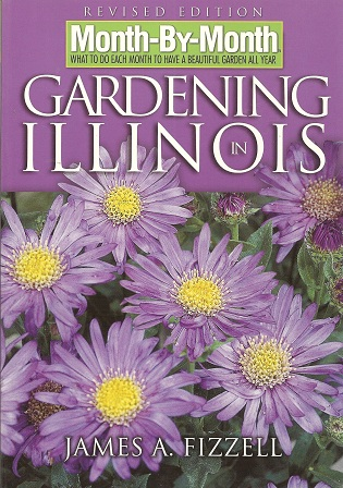 Month-by-Month Gardening in Illinois:  Revised Edition: What to Do Each Month to Have a Beautiful Garden All Year, Fizzell, James A.
