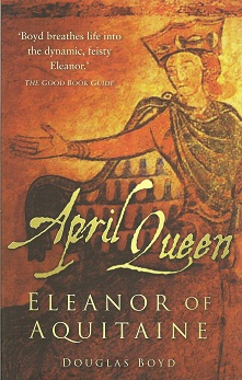 April Queen:  Eleanor of Aquitaine, Boyd, Douglas
