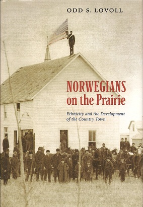 Norwegians on the Prairie:  Ethnicity and the Development of the Country Town, Lovoll, Odd S.; Nichol, Todd