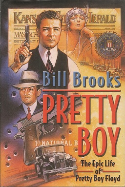 Pretty Boy:  The Epic Life of Pretty Boy Floyd, Brooks, Bill