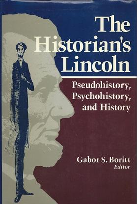The Historian's Lincoln:  Pseudohistory, Psychohistory, and History, Boritt, Gabor S.