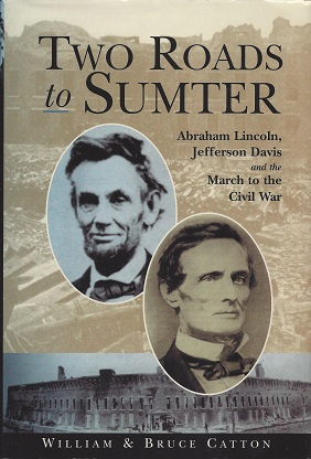Two Roads to Sumter:  Abraham Lincoln, Jefferson Davis and the March to Civil War, Catton, William; Catton, Bruce
