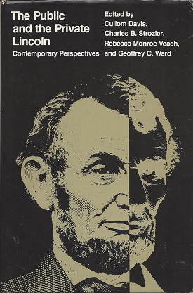 The Public and the Private Lincoln:  Contemporary Perspectives, Davis, Cullom; Strozier, Charles B.; Veach, Rebecca Monroe; Ward, Geoffrey C.