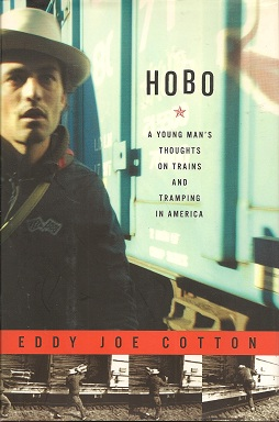 Hobo:  A Young Man's Thoughts on Trains and Tramping in America, Cotton, Eddy Joe