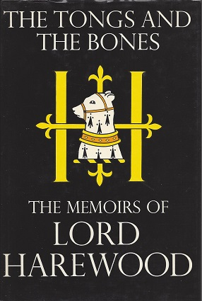 The Tongs and the Bones: The Memoirs of Lord Harewood, Harewood, George Henry Hubert Lascelles