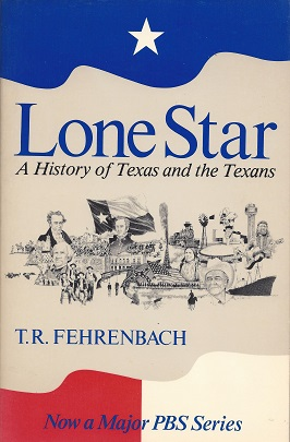 Lone Star:  A History of Texas and the Texans, Fehrenbach, T. R.