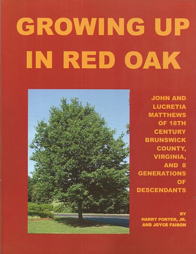 Growing Up in Red Oak: John and Lucretia Matthews of 18th Century Brunswick County, Virgiinia and 8 generations of Descendants, Porter Jr., Harry; Faison, Joyce