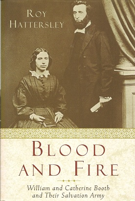Blood and Fire:  The Story of William and Catherine Booth and the Salvation Army, Hattersley, Roy