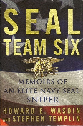 SEAL Team Six:  Memoirs of an Elite Navy SEAL Sniper, Wasdin, Howard E.; Templin, Stephen