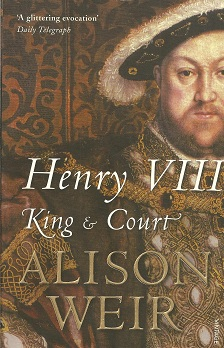 Henry VIII:  King and Court, Weir, Alison