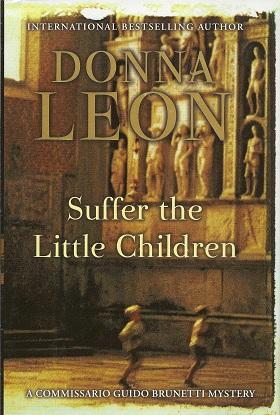 Suffer the Little Children:  A Commissario Guido Brunetti Mystery, Leon, Donna