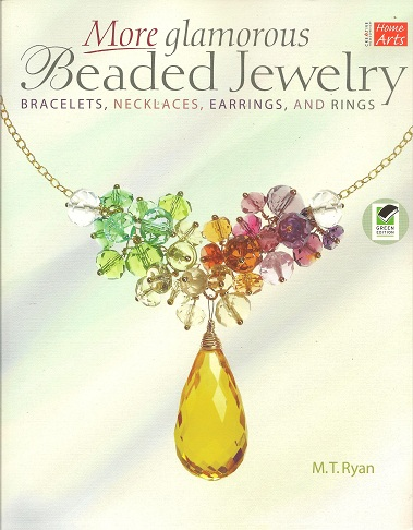 More Glamorous Beaded Jewelry:  Bracelets,  Necklaces, Earrings, and Rings, Ryan, M. T.