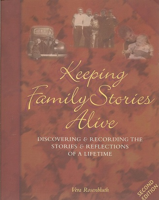 Keeping Family Stories Alive:  Discovering and Recording the Stories and Reflections of a Lifetime, Rosenbluth, Vera