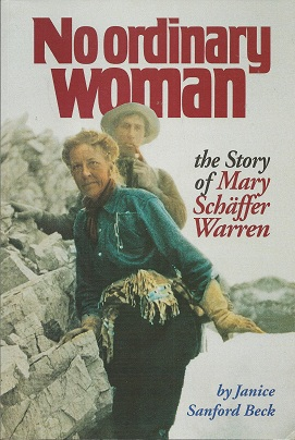 No Ordinary Woman:  The Story of Mary Schäffer Warren, Beck, Janice Sanford