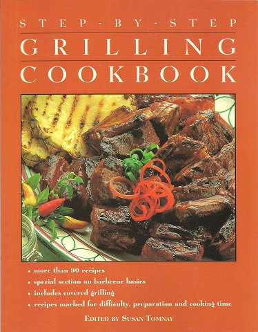 Step by Step:  The Grilling Cookbook, Tomnay (Ed.), Susan