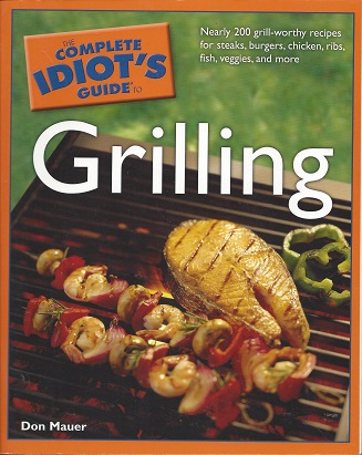 The Complete Idiot's Guide to Grilling, Mauer, Don