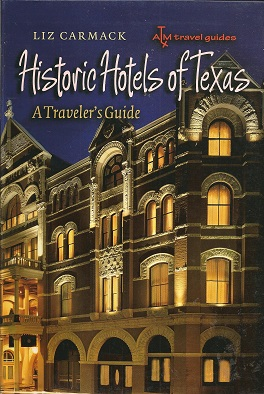 Historic Hotels of Texas:  A Traveler's Guide, Carmack, Liz