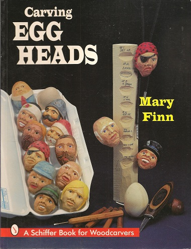 Carving Egg Heads:  A Schiffer Book for Woodcarvers, Finn, Mary