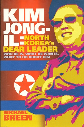 Kim Jong-Il:  North Korea's Dear Leader, Breen, Michael