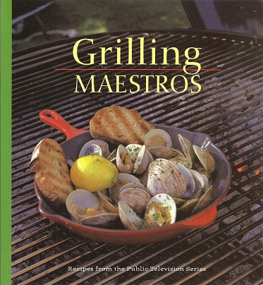 Grilling Maestros:  Recipes from the Public Television Series, Desaulniers et al, Marcel