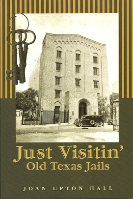 Just Visitin':  Old Texas Jails, Hall, Joan Upton