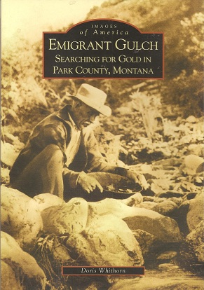Emigrant Gulch: Searching for Gold in Park County   (MT), Whithorn, Doris