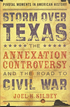 Storm over Texas:  The Annexation Controversy and the Road to Civil War, Silbey, Joel H.