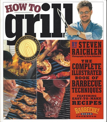 How to Grill  The Complete Illustrated Book of Barbecue Techniques, Raichlen, Steven