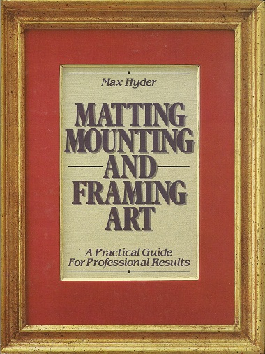 Matting, Mounting and Framing Art, Hyder, Max