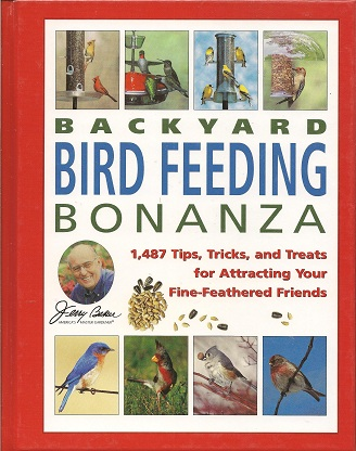Jerry Baker's Backyard Bird Feeding Bonanza:  1,487 Tips, Tricks, and Treats for Attracting Your Fine-Feathered Friends, Baker, Jerry