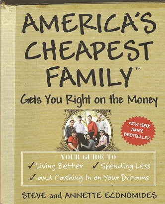 America's Cheapest Family Gets You Right on the Money:  Your Guide to Living Better, Spending Less, and Cashing in on Your Dreams, Economides, Steve; Economides, Annette