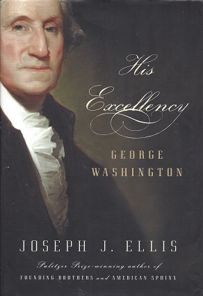His Excellency:  George Washington, Ellis, Joseph J.