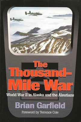 The Thousand-Mile War:  World War II in Alaska and the Aleutians, Garfield, Brian