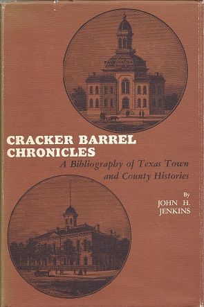 Cracker Barrel Chronicles: A Bibliography of Texas Town and County Histories, Jenkins, John H.