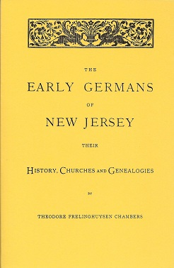 The Early Germans of New Jersey:  Their History, Churches and Genealogies, Chambers, Theodore Frelinghuysen