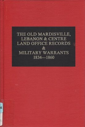 Old Mardisville, Lebanon and Centre Land Office Records & Military Warrants 1834-1860, Barefield, Marilyn