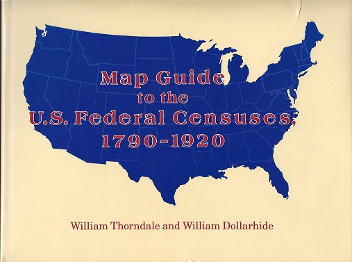 Map Guide to the U.S. Federal Censuses, 1790-1920, Thorndale, William; Dollarhide, William