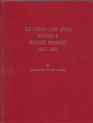 Old Cahaba Land Office Records & Military Warrants 1817 - 1853, Hahn, Marilyn Davis