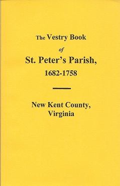 The Vestry Book of Saint Peter's, New Kent County, Va. from 1682-1758, National Society of the Colonial Dames of Virginia