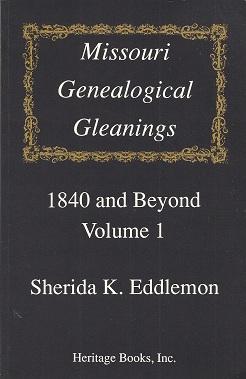 Missouri Genealogical Gleanings 1840 and Beyond, Eddlemon, Sherida K.