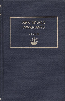 New World Immigrants. A Consolidation of Ship Passenger Lists and Associated Data from Periodical Literature. In Two Volumes. Volume II, Tepper, Michael