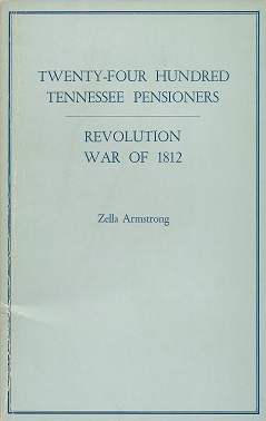 Twenty-Four Hundred Tennessee Pensioners:  Revolution, War of 1812, Armstrong, Zella