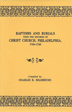 Baptisms and Burials from the Records of Christ Church, Philadelphia, 1709-1760, Hildeburn, Charles R.