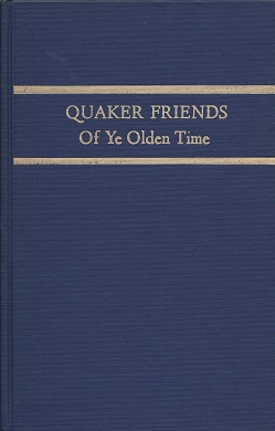 Our Quaker Friends of Ye Olden Time:  Being in Part a Transcript of the Minute Books of Cedar Creek Meeting, Hanover County, and the South River Meeting, Campbell County, Virginia, Bell, James P.