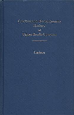 Colonial and Revolutionary History of Upper South Carolina, Landrum, John